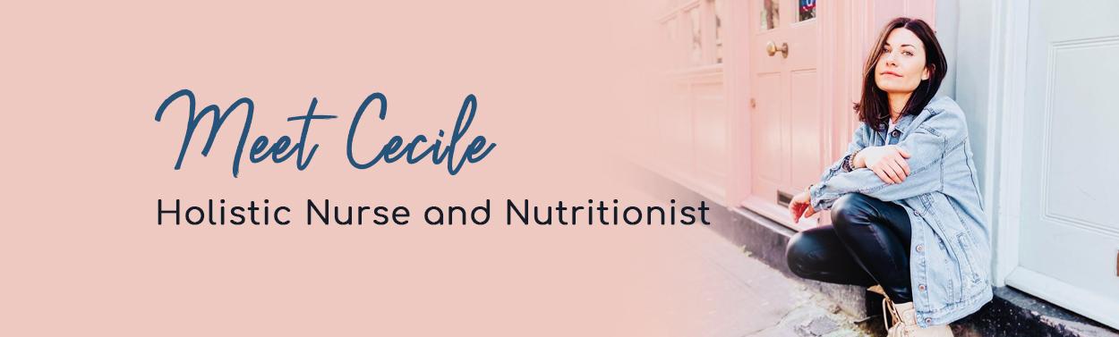 Meet Cecile, Holistic Nurse and Nutritionist